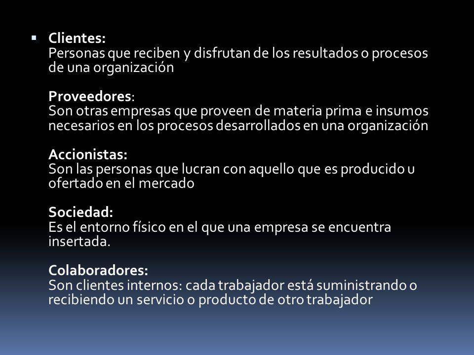 Clientes: Personas que reciben y disfrutan de los resultados o procesos de una organización Proveedores: Son otras empresas que proveen de materia pri