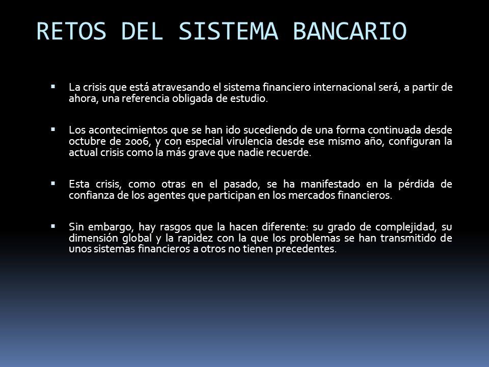 RETOS DEL SISTEMA BANCARIO La crisis que está atravesando el sistema financiero internacional será, a partir de ahora, una referencia obligada de estu
