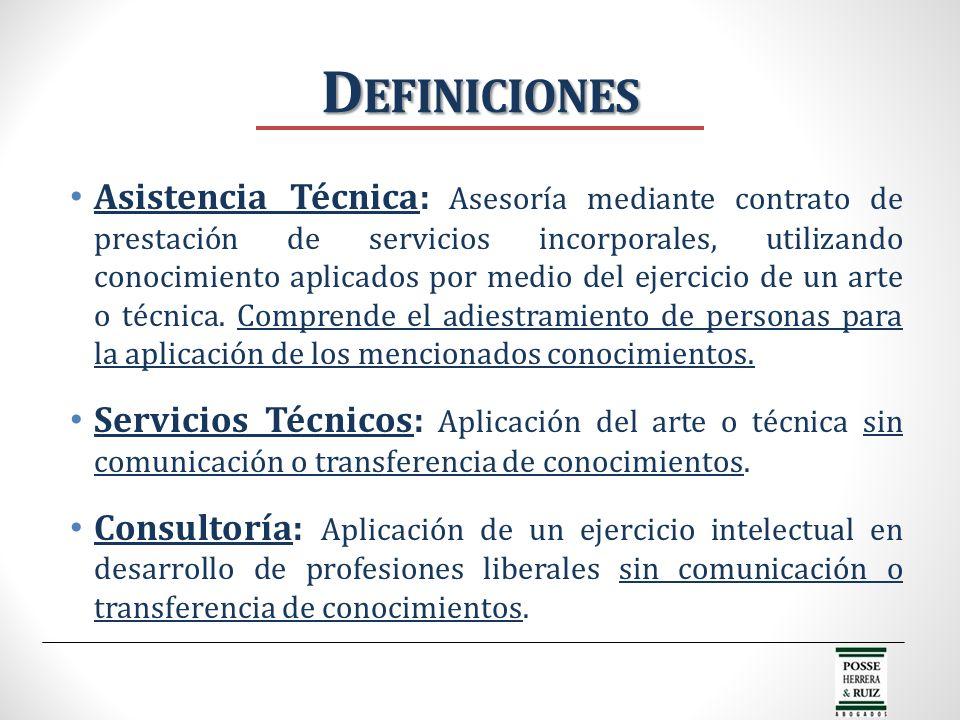 D EFINICIONES Asistencia Técnica: Asesoría mediante contrato de prestación de servicios incorporales, utilizando conocimiento aplicados por medio del