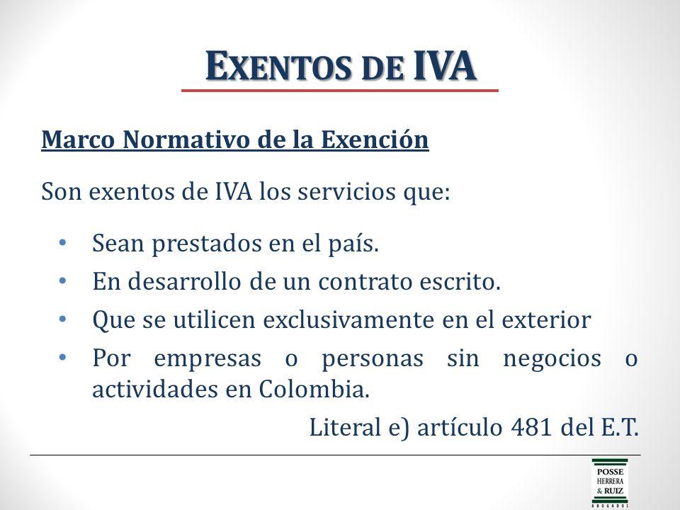 E XENTOS DE IVA Marco Normativo de la Exención Son exentos de IVA los servicios que: Sean prestados en el país. En desarrollo de un contrato escrito.