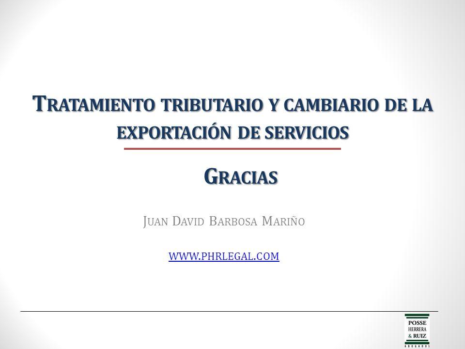 T RATAMIENTO TRIBUTARIO Y CAMBIARIO DE LA EXPORTACIÓN DE SERVICIOS J UAN D AVID B ARBOSA M ARIÑO WWW. PHRLEGAL. COM G RACIAS