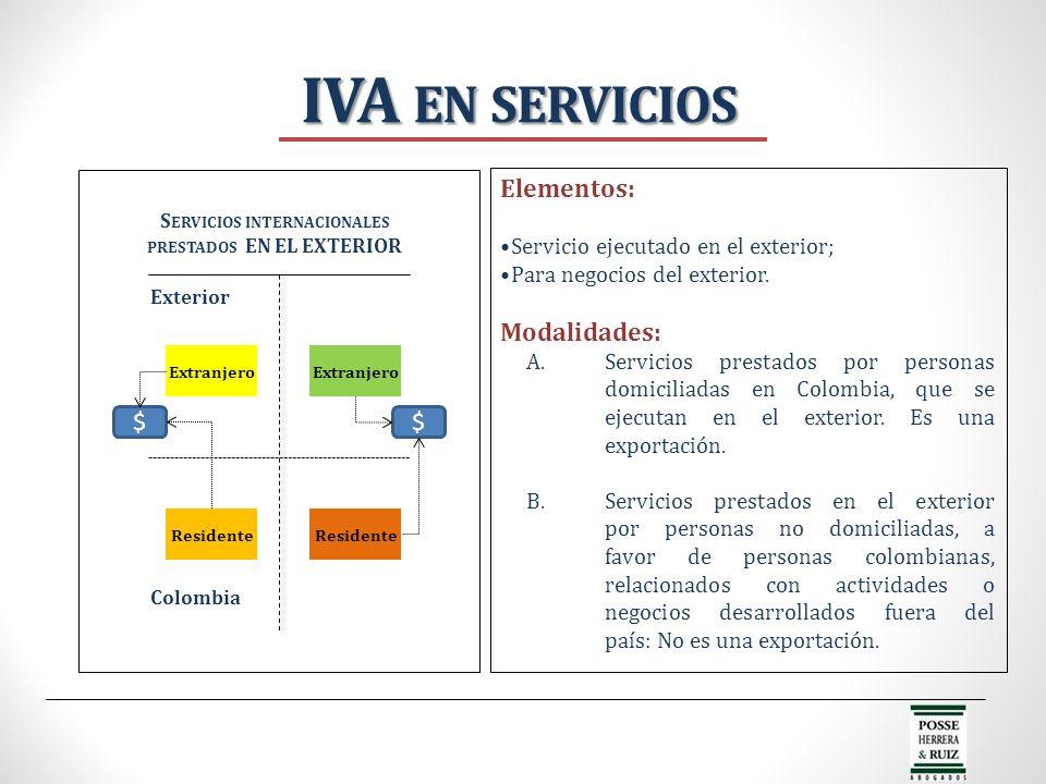 Elementos: Servicio ejecutado en el exterior; Para negocios del exterior. Modalidades: A.Servicios prestados por personas domiciliadas en Colombia, qu