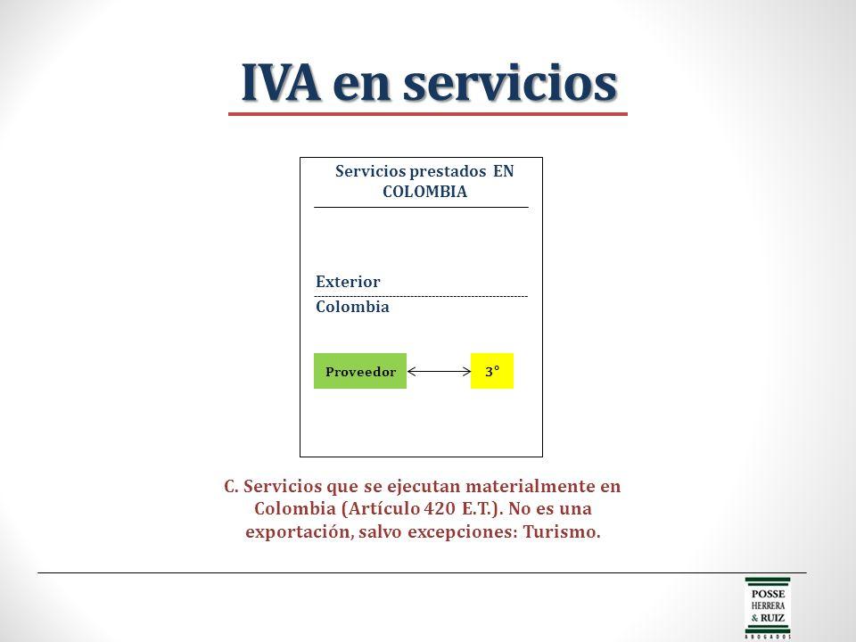 IVA en servicios Servicios prestados EN COLOMBIA C. Servicios que se ejecutan materialmente en Colombia (Artículo 420 E.T.). No es una exportación, sa