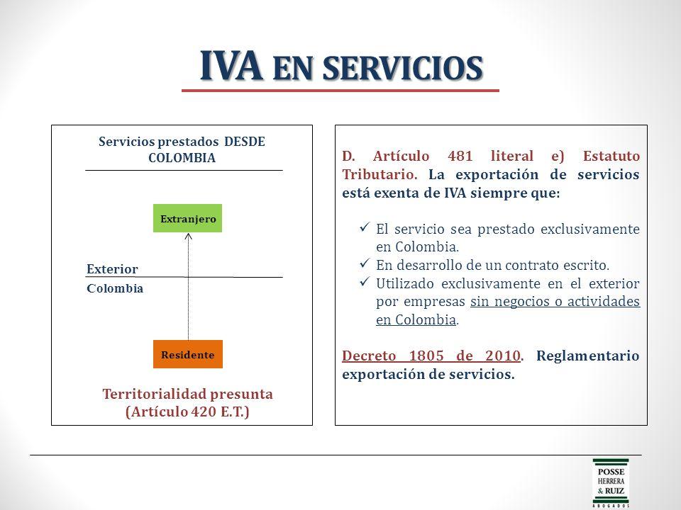 IVA EN SERVICIOS D. Artículo 481 literal e) Estatuto Tributario. La exportación de servicios está exenta de IVA siempre que: El servicio sea prestado