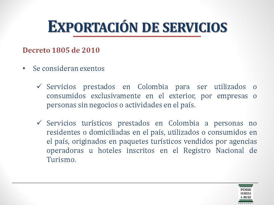 E XPORTACIÓN DE SERVICIOS Decreto 1805 de 2010 Se consideran exentos Servicios prestados en Colombia para ser utilizados o consumidos exclusivamente e
