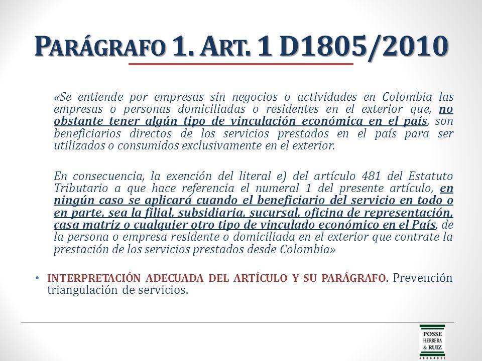 P ARÁGRAFO 1. A RT. 1 D1805/2010 «Se entiende por empresas sin negocios o actividades en Colombia las empresas o personas domiciliadas o residentes en