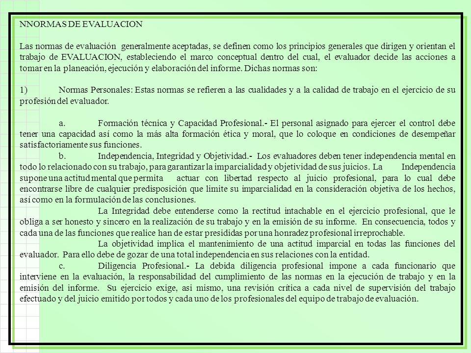 NNORMAS DE EVALUACION Las normas de evaluación generalmente aceptadas, se definen como los principios generales que dirigen y orientan el trabajo de E
