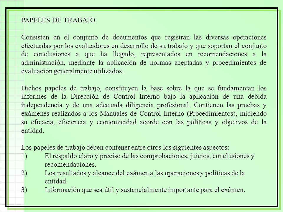 PAPELES DE TRABAJO Consisten en el conjunto de documentos que registran las diversas operaciones efectuadas por los evaluadores en desarrollo de su tr