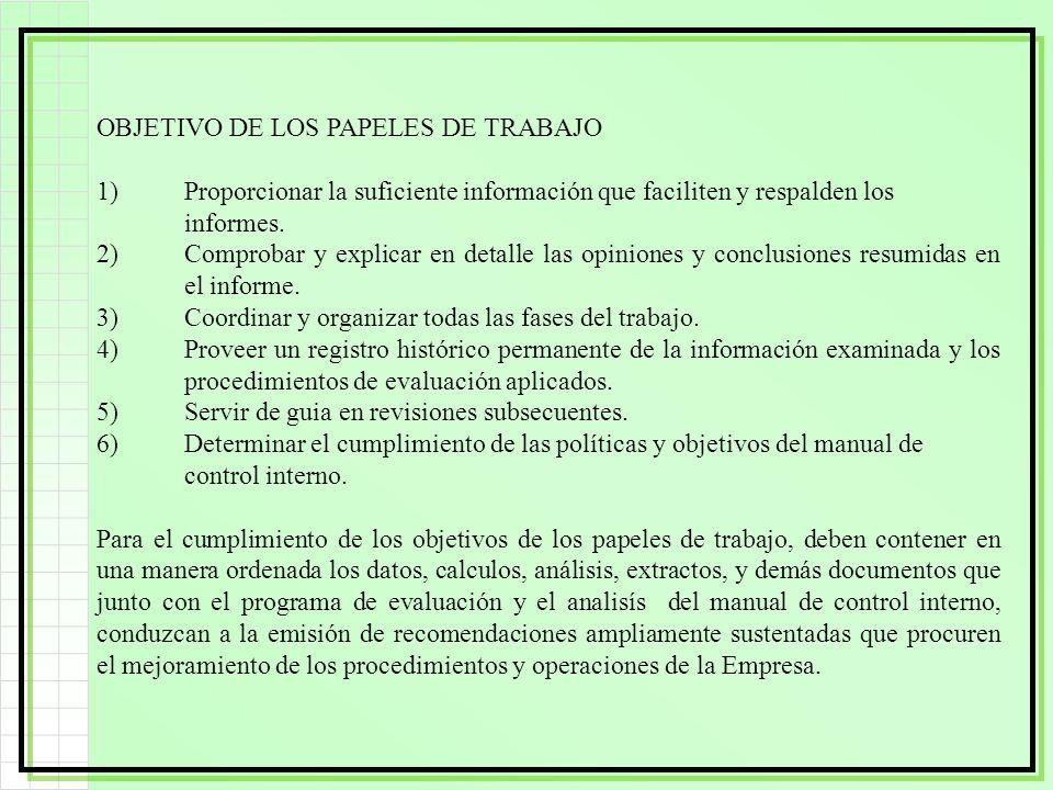OBJETIVO DE LOS PAPELES DE TRABAJO 1)Proporcionar la suficiente información que faciliten y respalden los informes. 2)Comprobar y explicar en detalle
