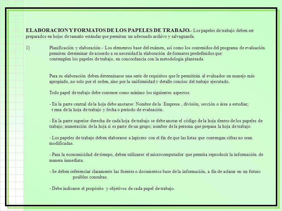 ELABORACION Y FORMATOS DE LOS PAPELES DE TRABAJO.- Los papeles de trabajo deben ser preparados en hojas de tamaño estándar que permitan un adecuado ar