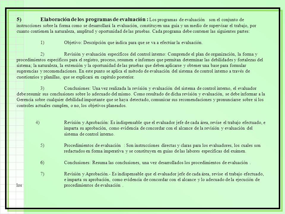 5)Elaboración de los programas de evaluación : Los programas de evaluación son el conjunto de instrucciones sobre la forma como se desarrollará la eva