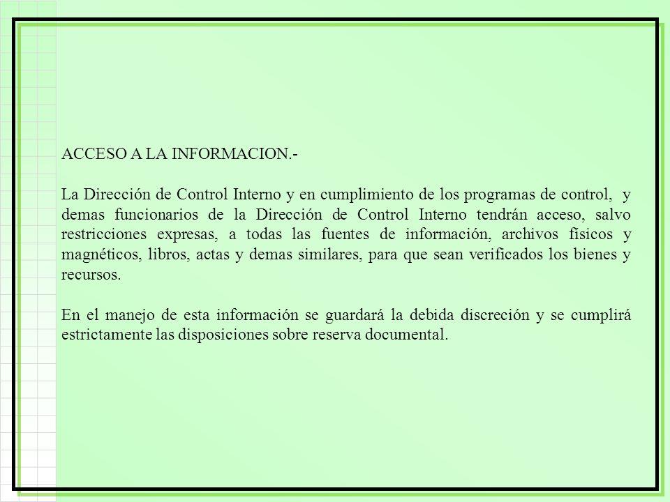 ACCESO A LA INFORMACION.- La Dirección de Control Interno y en cumplimiento de los programas de control, y demas funcionarios de la Dirección de Contr