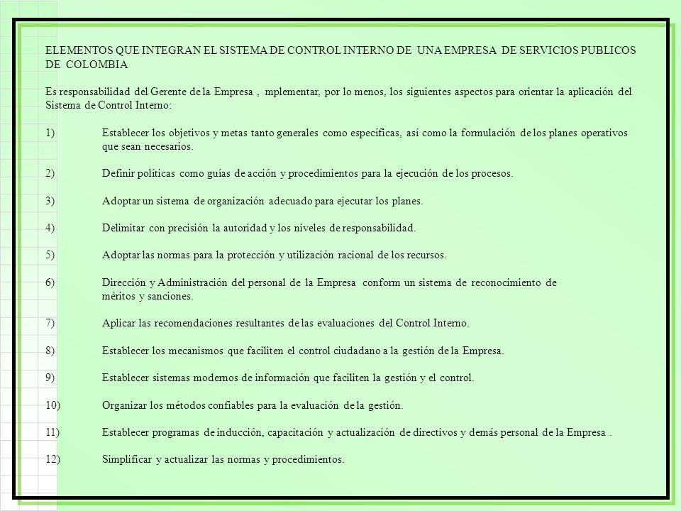 ELEMENTOS QUE INTEGRAN EL SISTEMA DE CONTROL INTERNO DE UNA EMPRESA DE SERVICIOS PUBLICOS DE COLOMBIA Es responsabilidad del Gerente de la Empresa, mp