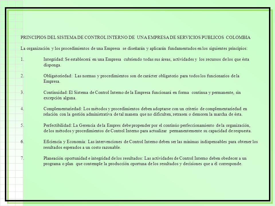 PRINCIPIOS DEL SISTEMA DE CONTROL INTERNO DE UNA EMPRESA DE SERVICIOS PUBLICOS COLOMBIA La organización y los procedimientos de una Empresa se diseñar