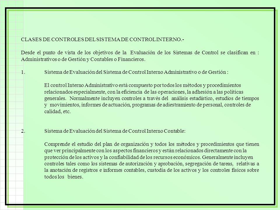 CLASES DE CONTROLES DEL SISTEMA DE CONTROL INTERNO.- Desde el punto de vista de los objetivos de la Evaluación de los Sistemas de Control se clasifica