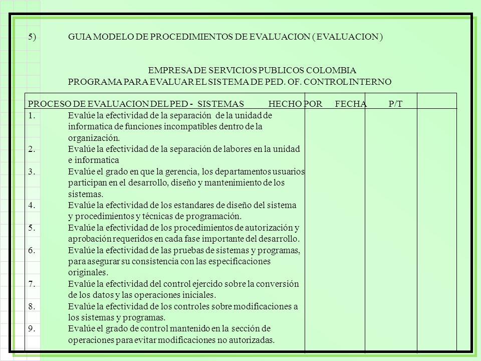 5)GUIA MODELO DE PROCEDIMIENTOS DE EVALUACION ( EVALUACION ) EMPRESA DE SERVICIOS PUBLICOS COLOMBIA PROGRAMA PARA EVALUAR EL SISTEMA DE PED. OF. CONTR