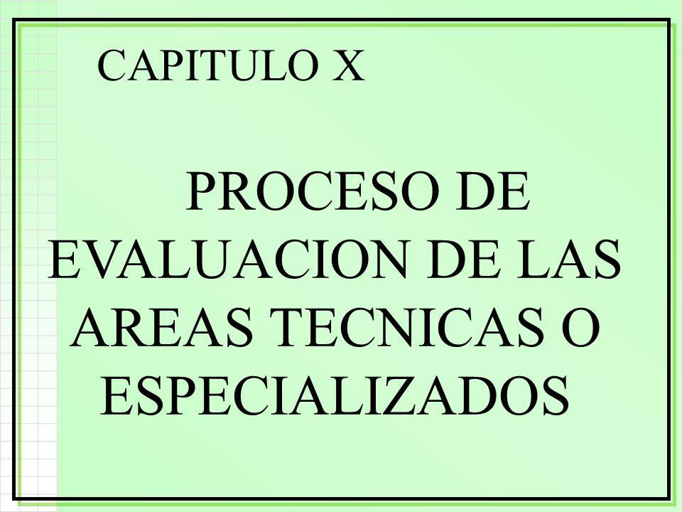 CAPITULO X PROCESO DE EVALUACION DE LAS AREAS TECNICAS O ESPECIALIZADOS ¡