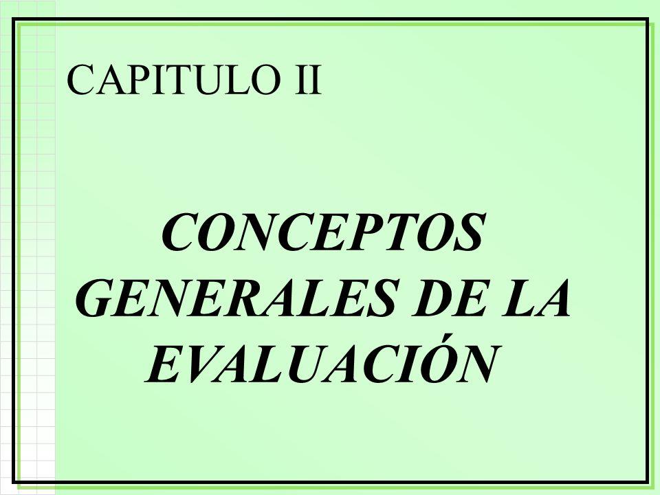 CAPITULO II CONCEPTOS GENERALES DE LA EVALUACIÓN