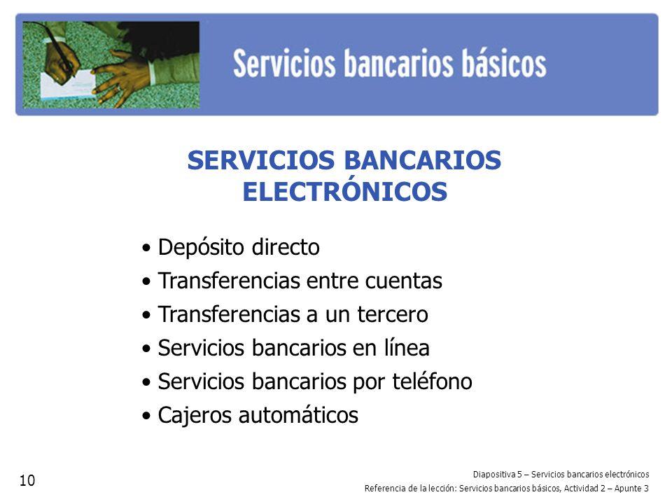 SERVICIOS BANCARIOS ELECTRÓNICOS Depósito directo Transferencias entre cuentas Transferencias a un tercero Servicios bancarios en línea Servicios banc