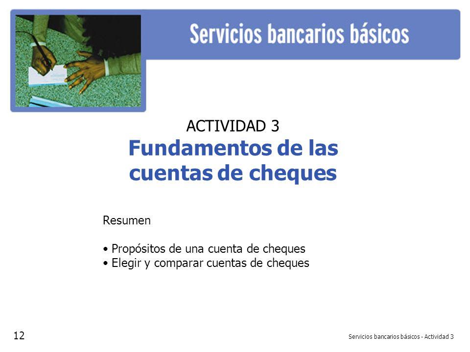 Servicios bancarios básicos - Actividad 3 ACTIVIDAD 3 Fundamentos de las cuentas de cheques Resumen Propósitos de una cuenta de cheques Elegir y compa