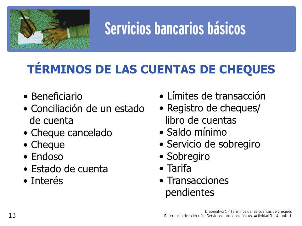 Diapositiva 1 - Términos de las cuentas de cheques Referencia de la lección: Servicios bancarios básicos, Actividad 3 – Apunte 1 TÉRMINOS DE LAS CUENT