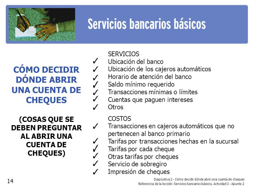 Diapositiva 2 - Cómo decidir dónde abrir una cuenta de cheques Referencia de la lección: Servicios bancarios básicos, Actividad 3 - Apunte 2 CÓMO DECI