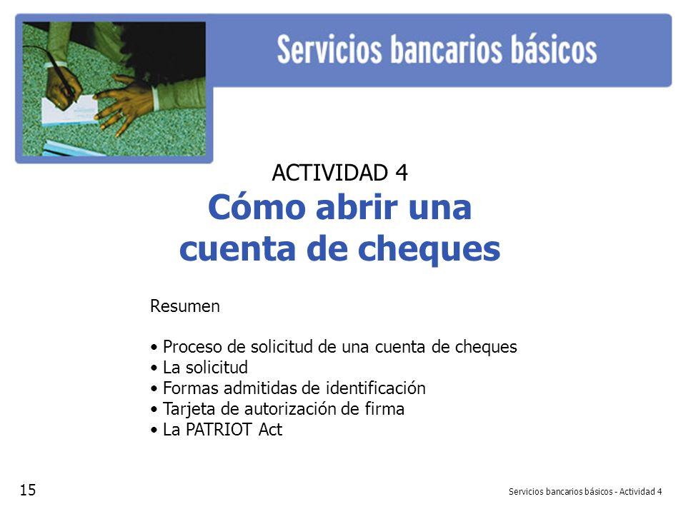 Servicios bancarios básicos - Actividad 4 ACTIVIDAD 4 Cómo abrir una cuenta de cheques Resumen Proceso de solicitud de una cuenta de cheques La solici