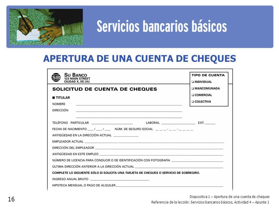 Diapositiva 1 – Apertura de una cuenta de cheques Referencia de la lección: Servicios bancarios básicos, Actividad 4 – Apunte 1 APERTURA DE UNA CUENTA