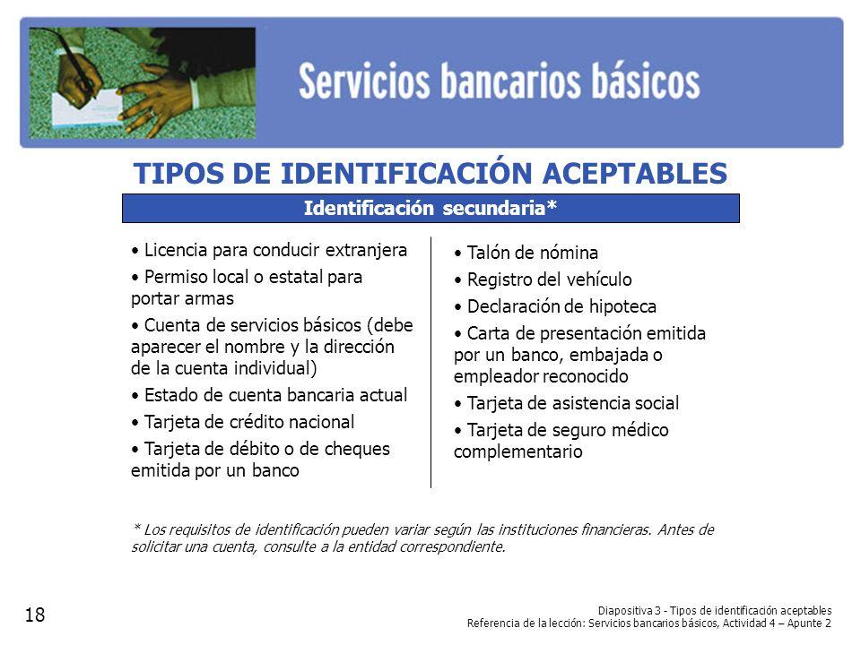 Diapositiva 3 - Tipos de identificación aceptables Referencia de la lección: Servicios bancarios básicos, Actividad 4 – Apunte 2 Identificación secund