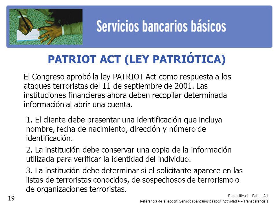 PATRIOT ACT (LEY PATRIÓTICA) El Congreso aprobó la ley PATRIOT Act como respuesta a los ataques terroristas del 11 de septiembre de 2001. Las instituc