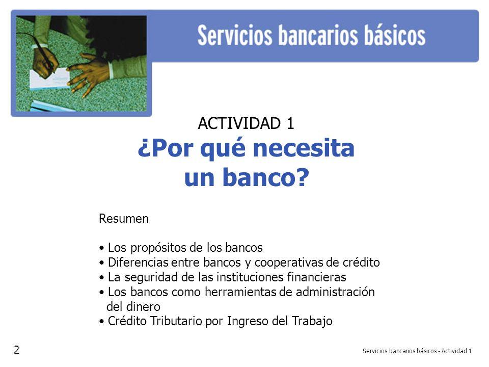 Servicios bancarios básicos - Actividad 1 ACTIVIDAD 1 ¿Por qué necesita un banco? Resumen Los propósitos de los bancos Diferencias entre bancos y coop
