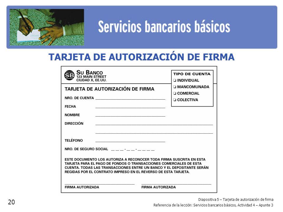 Diapositiva 5 – Tarjeta de autorización de firma Referencia de la lección: Servicios bancarios básicos, Actividad 4 – Apunte 3 TARJETA DE AUTORIZACIÓN