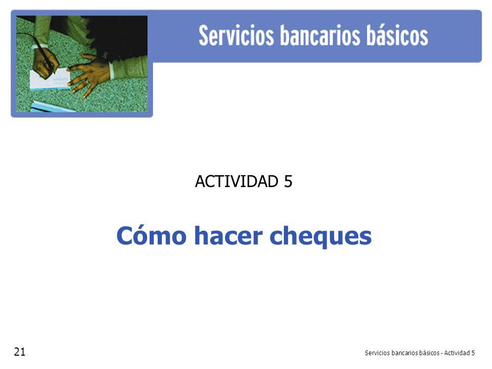 Servicios bancarios básicos - Actividad 5 ACTIVIDAD 5 Cómo hacer cheques 21