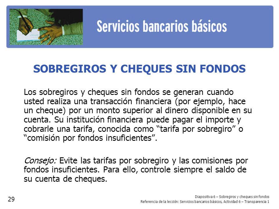 SOBREGIROS Y CHEQUES SIN FONDOS Los sobregiros y cheques sin fondos se generan cuando usted realiza una transacción financiera (por ejemplo, hace un c