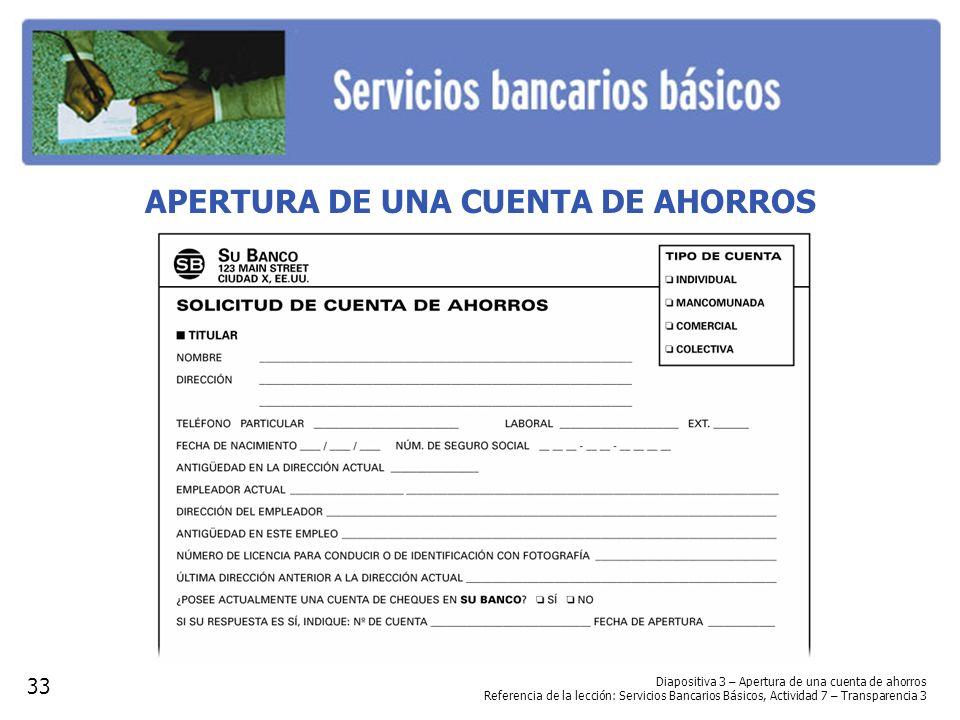 APERTURA DE UNA CUENTA DE AHORROS Diapositiva 3 – Apertura de una cuenta de ahorros Referencia de la lección: Servicios Bancarios Básicos, Actividad 7