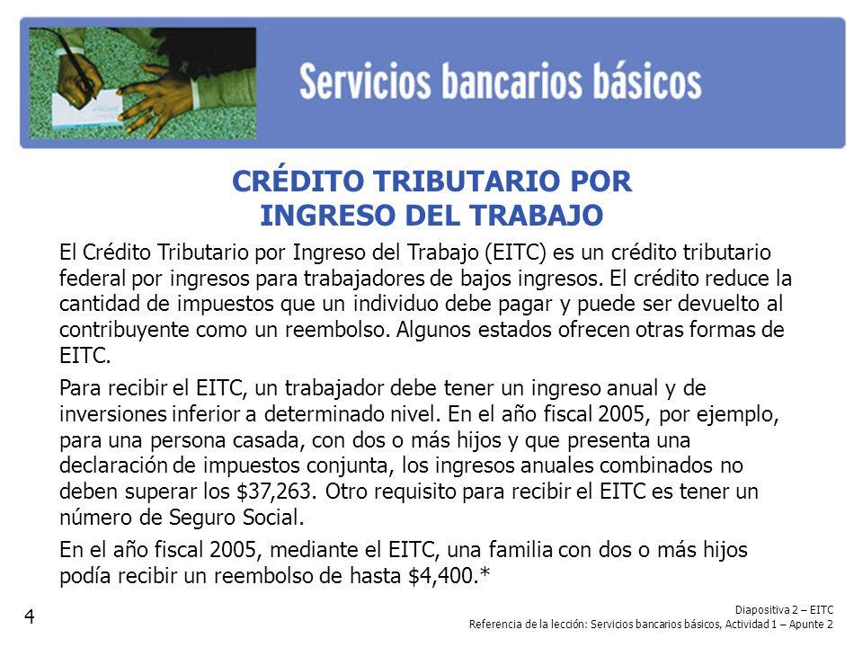 CRÉDITO TRIBUTARIO POR INGRESO DEL TRABAJO El Crédito Tributario por Ingreso del Trabajo (EITC) es un crédito tributario federal por ingresos para tra