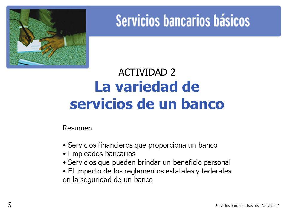 Servicios bancarios básicos - Actividad 2 ACTIVIDAD 2 La variedad de servicios de un banco Resumen Servicios financieros que proporciona un banco Empl