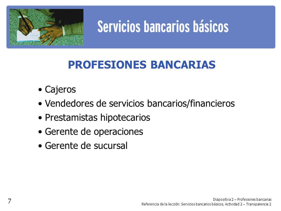 PROFESIONES BANCARIAS Cajeros Vendedores de servicios bancarios/financieros Prestamistas hipotecarios Gerente de operaciones Gerente de sucursal Diapo