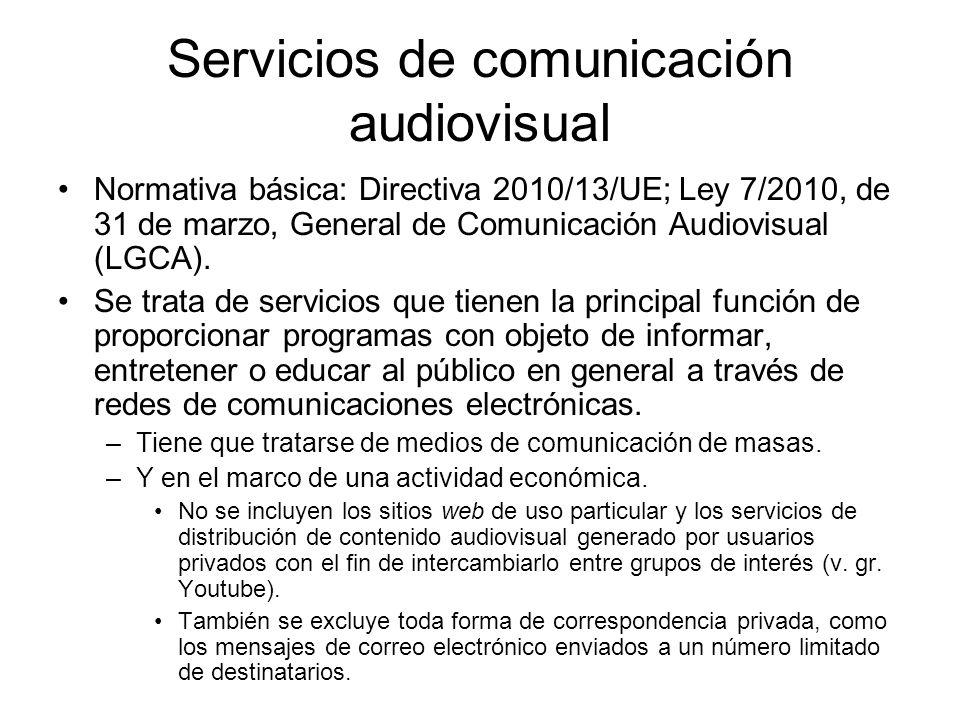 Servicios de comunicación audiovisual Normativa básica: Directiva 2010/13/UE; Ley 7/2010, de 31 de marzo, General de Comunicación Audiovisual (LGCA).
