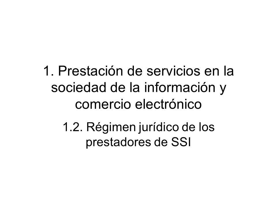 1. Prestación de servicios en la sociedad de la información y comercio electrónico 1.2. Régimen jurídico de los prestadores de SSI