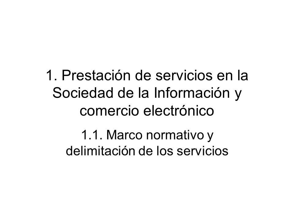 1. Prestación de servicios en la Sociedad de la Información y comercio electrónico 1.1. Marco normativo y delimitación de los servicios