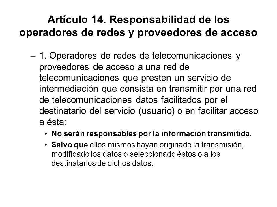 Artículo 14. Responsabilidad de los operadores de redes y proveedores de acceso –1. Operadores de redes de telecomunicaciones y proveedores de acceso