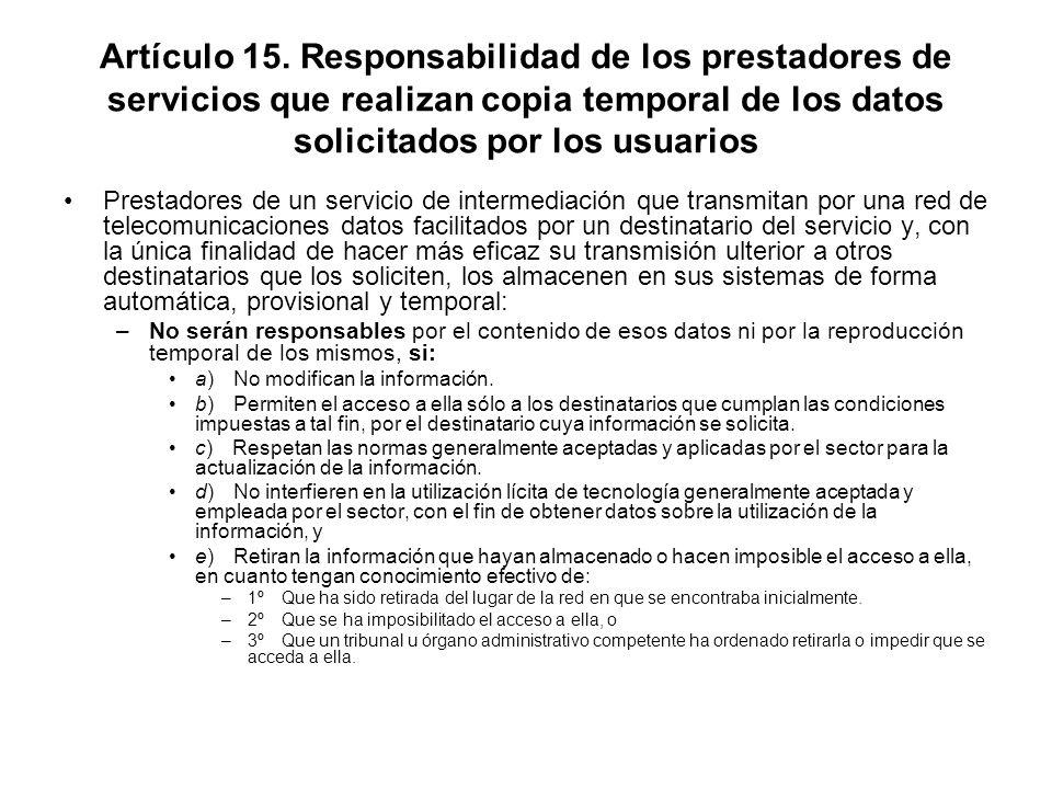 Artículo 15. Responsabilidad de los prestadores de servicios que realizan copia temporal de los datos solicitados por los usuarios Prestadores de un s