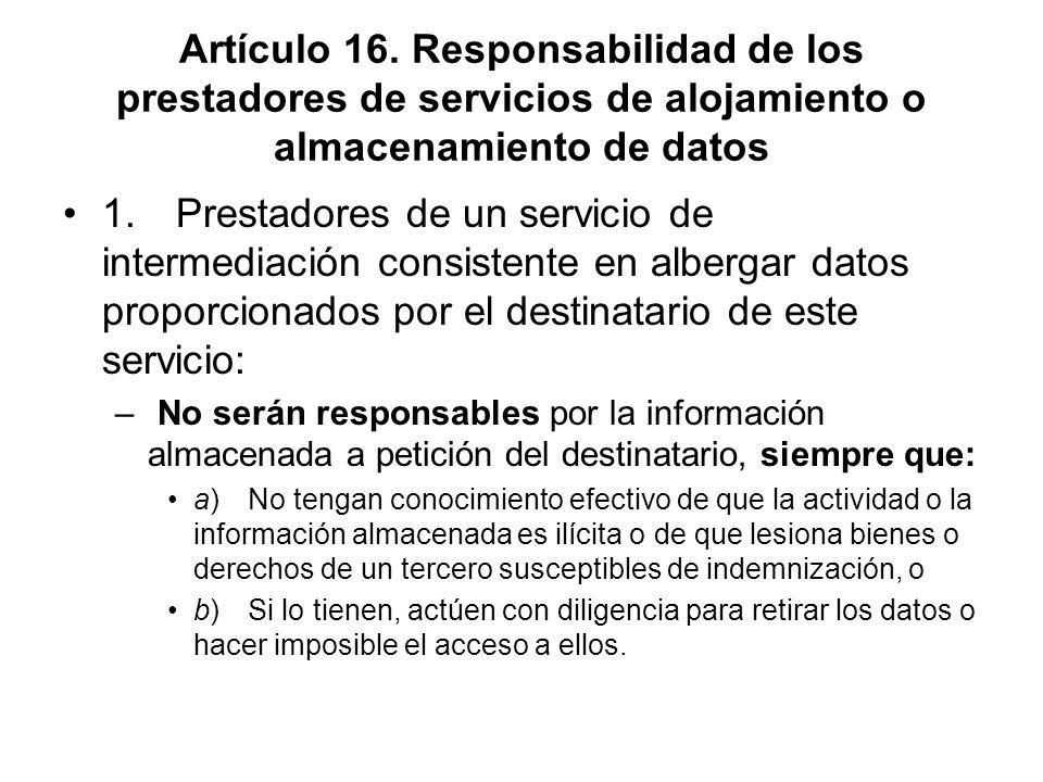 Artículo 16. Responsabilidad de los prestadores de servicios de alojamiento o almacenamiento de datos 1. Prestadores de un servicio de intermediación
