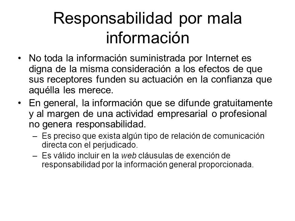 Responsabilidad por mala información No toda la información suministrada por Internet es digna de la misma consideración a los efectos de que sus rece