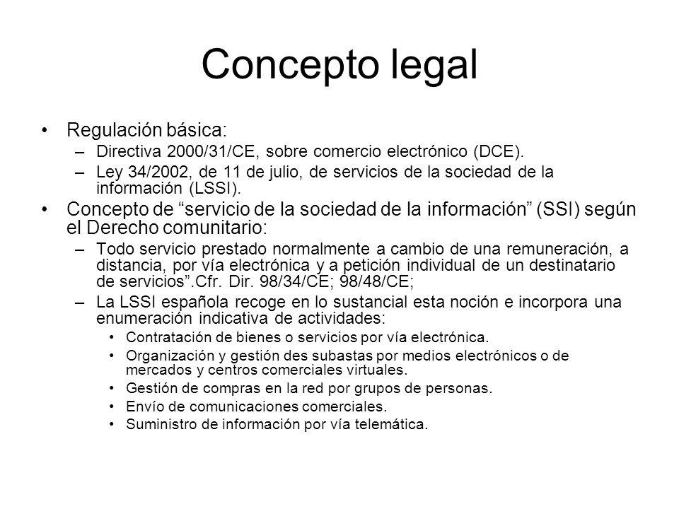 Concepto legal Regulación básica: –Directiva 2000/31/CE, sobre comercio electrónico (DCE). –Ley 34/2002, de 11 de julio, de servicios de la sociedad d