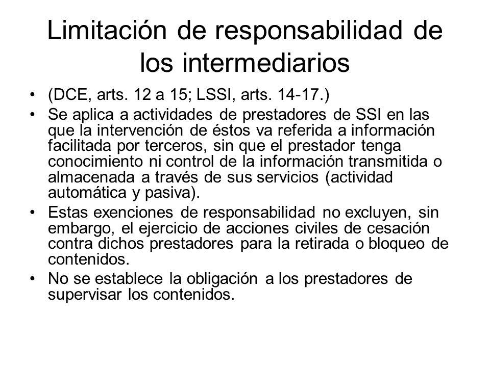 Limitación de responsabilidad de los intermediarios (DCE, arts. 12 a 15; LSSI, arts. 14-17.) Se aplica a actividades de prestadores de SSI en las que