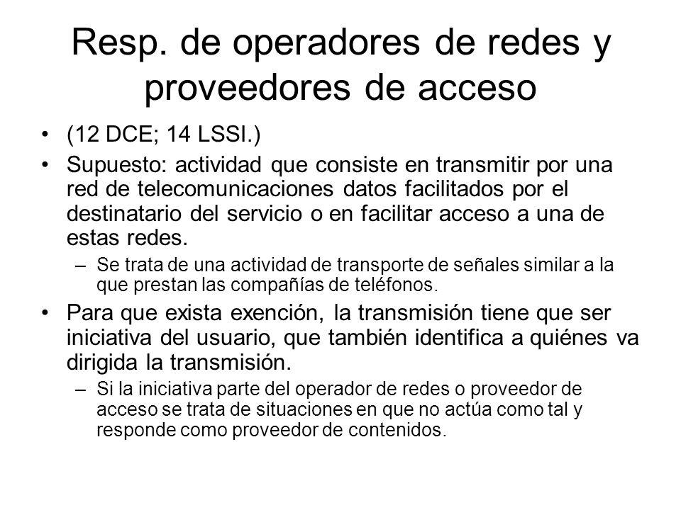 Resp. de operadores de redes y proveedores de acceso (12 DCE; 14 LSSI.) Supuesto: actividad que consiste en transmitir por una red de telecomunicacion
