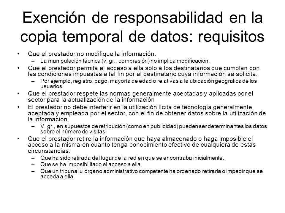 Exención de responsabilidad en la copia temporal de datos: requisitos Que el prestador no modifique la información. –La manipulación técnica (v. gr.,