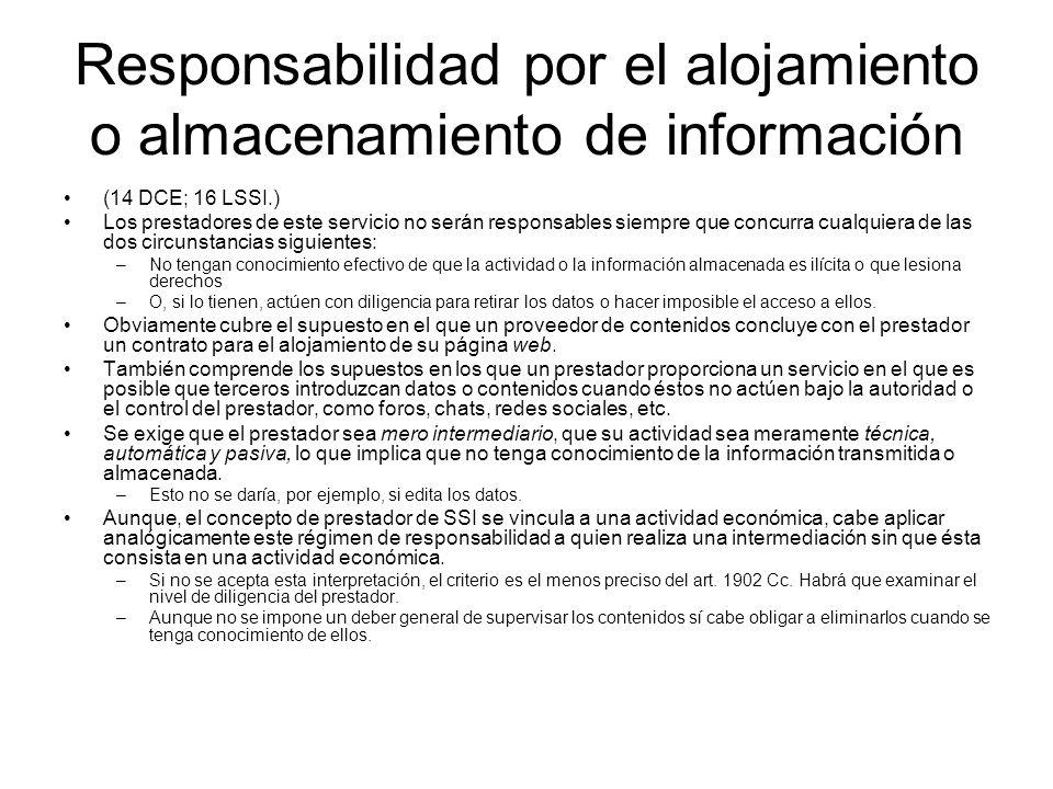 Responsabilidad por el alojamiento o almacenamiento de información (14 DCE; 16 LSSI.) Los prestadores de este servicio no serán responsables siempre q